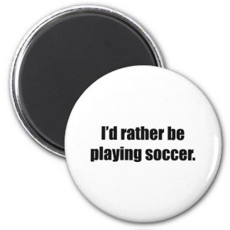 I'd Rather Be Playing Soccer 6 Cm Round Magnet