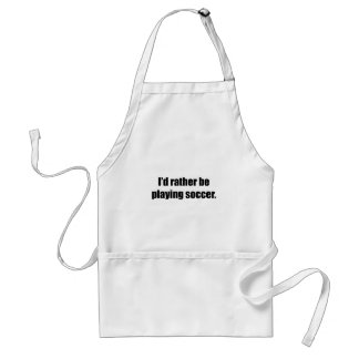 I'd Rather Be Playing Soccer Apron