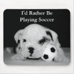 """I'd Rather Be Playing Soccer"" Bulldog Puppy Mouse Pads"