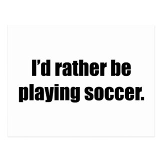 I'd Rather Be Playing Soccer Postcard