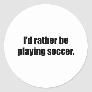 I'd Rather Be Playing Soccer Round Sticker