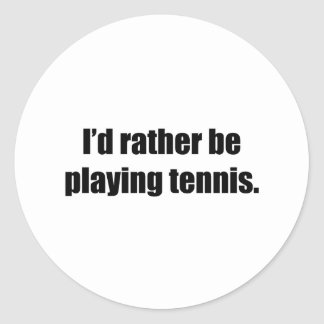 I'd Rather Be Playing Tennis Round Sticker