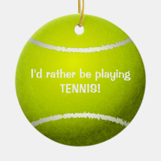 I'd rather be playing Tennis! Tennis Ball Ornament