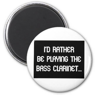 I'd Rather Be Playing the Bass Clarinet 6 Cm Round Magnet