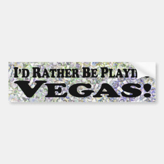 I'd Rather Be Playing Vegas - Bumper Sticker