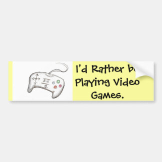 I'd Rather Be playing Video Games! Car Bumper Sticker