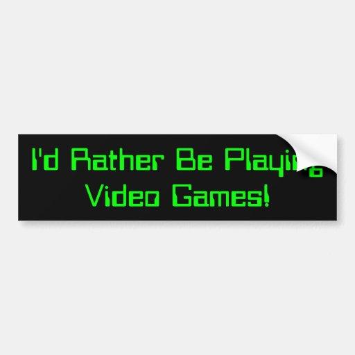 I'd Rather Be Playing Video Games Bumper Sticker2 Bumper Sticker