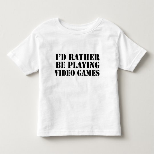 I'd Rather Be Playing Video Games Toddler T-Shirt