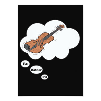 "i'd rather be playing Violin 5 5"" X 7"" Invitation Card"