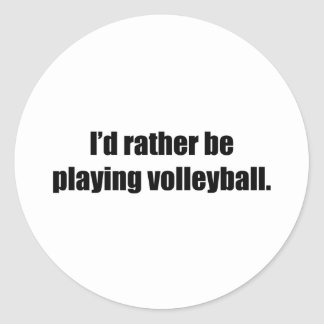 I'd Rather Be Playing Volleyball Round Sticker