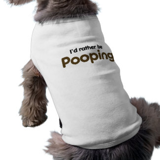I'd rather be pooping sleeveless dog shirt