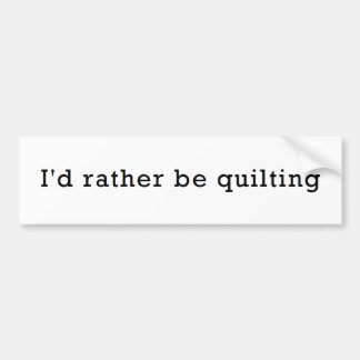 I'd Rather Be Quilting Bumper Sticker