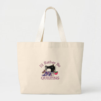 Id Rather be Quilting Large Tote Bag