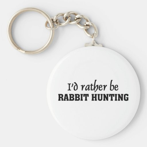 I'd rather be rabbit hunting keychains