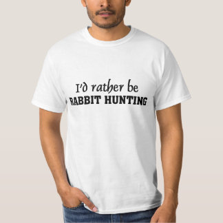 I'd rather be rabbit hunting T-Shirt