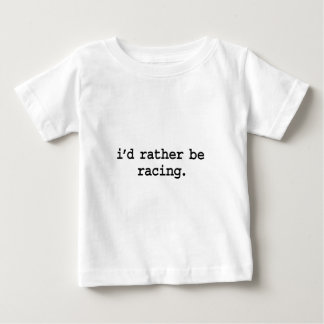 i'd rather be racing. baby T-Shirt