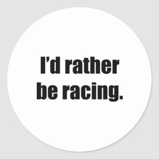 I'd Rather Be Racing Round Stickers