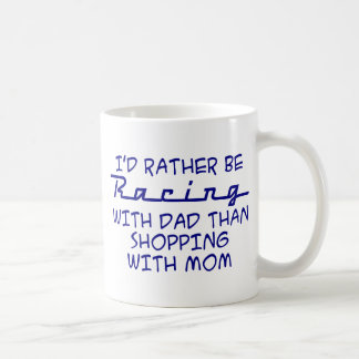 I'd Rather Be Racing With Dad Coffee Mug