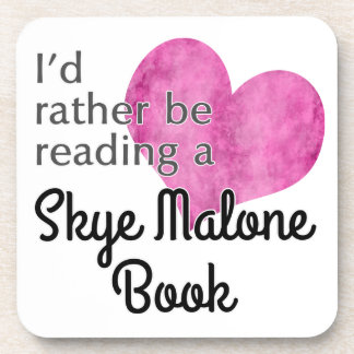 I'd Rather Be Reading a Skye Malone Book - Coaster