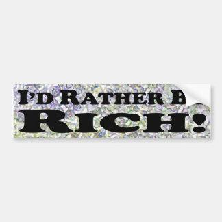 i'd Rather Be Rich - Bumper Sticker