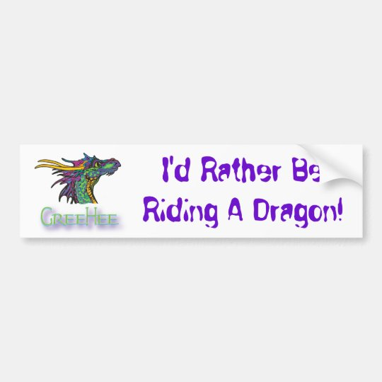 I'd Rather Be Riding A Dragon! Bumper Sticker