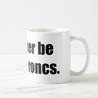 I'd Rather Be Riding Broncs Coffee Mugs