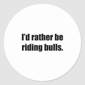 I'd Rather Be Riding Bulls Round Stickers