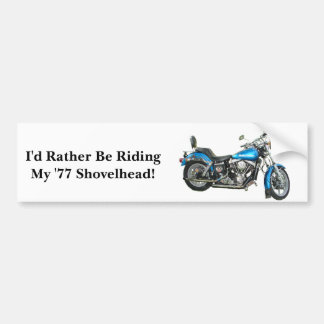 I'd Rather Be Riding My '77 Shove... Bumper Sticker