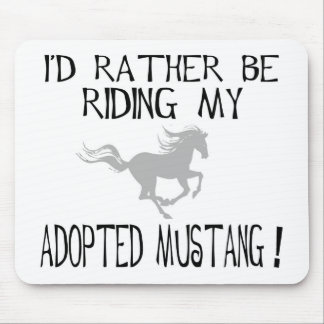 I'd Rather Be Riding My Adopted Mustang Mouse Pad