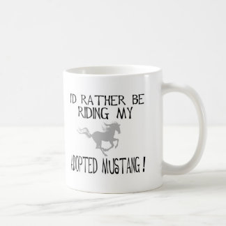 I'd Rather Be Riding My Adopted Mustang Classic White Coffee Mug