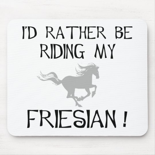 I'd Rather Be Riding My Friesian t-shirts and gift Mouse Pad