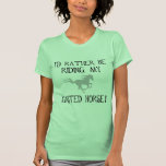 I'd Rather Be Riding My Gaited Horse Tshirts