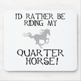 I'd Rather Be Riding My Quarter Horse Mouse Pad