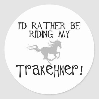 I'd Rather Be Riding My Trakehner Classic Round Sticker