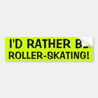 I'D RATHER BE ROLLER-SKATING! BUMPER STICKER