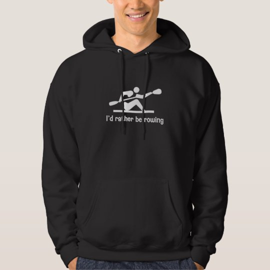 I'd rather be rowing hoodie