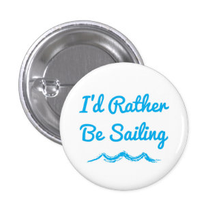 I'd Rather Be Sailing Button