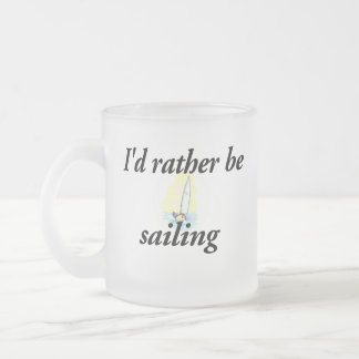 I'd rather be sailing frosted glass coffee mug