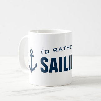 I'd rather be sailing Funny nautical coffee mug