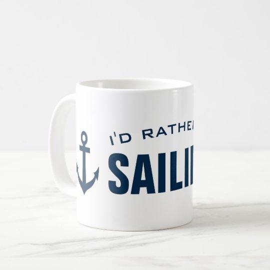 I'd rather be sailing Funny nautical coffee mug