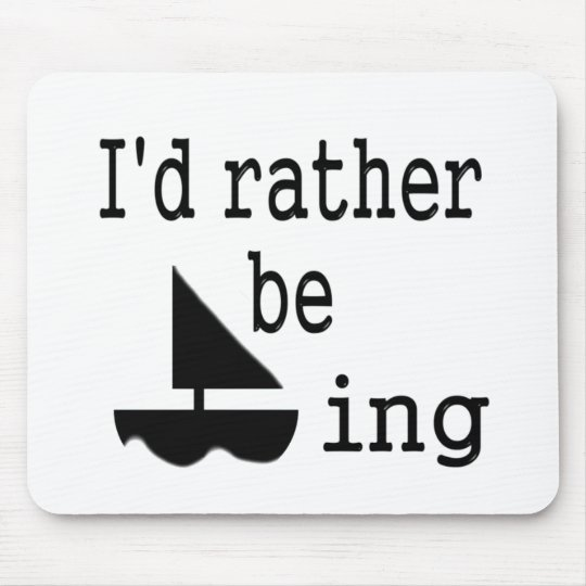 I'd rather be sailing mouse mat