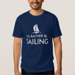 I'd rather be sailing t shirts | Humourous quote