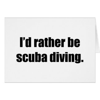 I'd Rather Be Scuba Diving Greeting Card