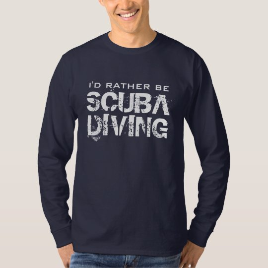 I'd rather be scuba diving shirt