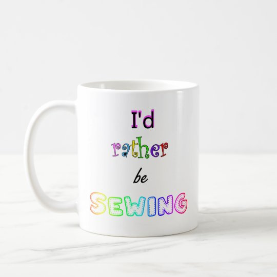 I'd Rather Be Sewing Coffee Mug