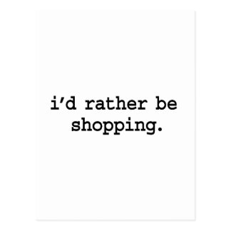 i'd rather be shopping. post card