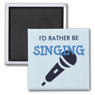 I'd Rather Be Singing Magnet