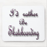 I'd rather be Skateboarding Mouse Pads