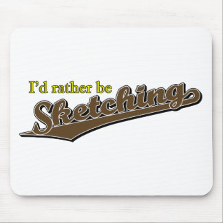 I'd rather be Sketching in Brown Mouse Pad