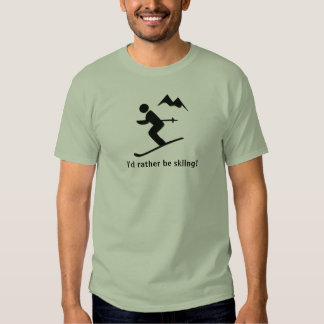 I'd rather be skiing! T-Shirt